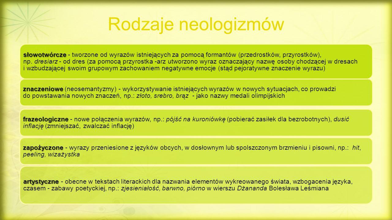 Rodzaje neologizmów słowotwórcze słowotwórcze - tworzone od wyrazów istniejących za pomocą formantów (przedrostków, przyrostków), np. dresiarz - od dr