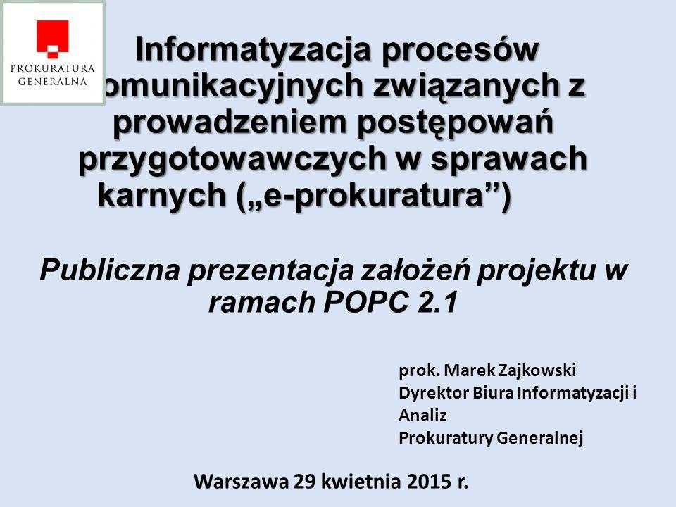 """Informatyzacja procesów komunikacyjnych związanych z prowadzeniem postępowań przygotowawczych w sprawach karnych (""""e-prokuratura"""") Informatyzacja proc"""