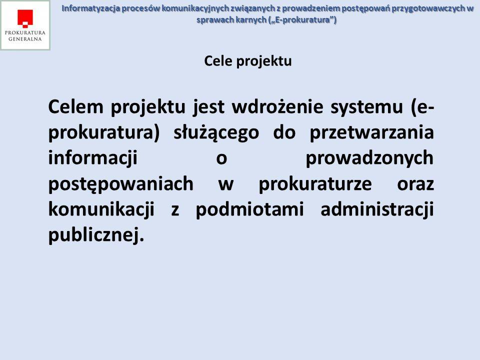 """Cele projektu Informatyzacja procesów komunikacyjnych związanych z prowadzeniem postępowań przygotowawczych w sprawach karnych (""""E-prokuratura"""") Celem"""