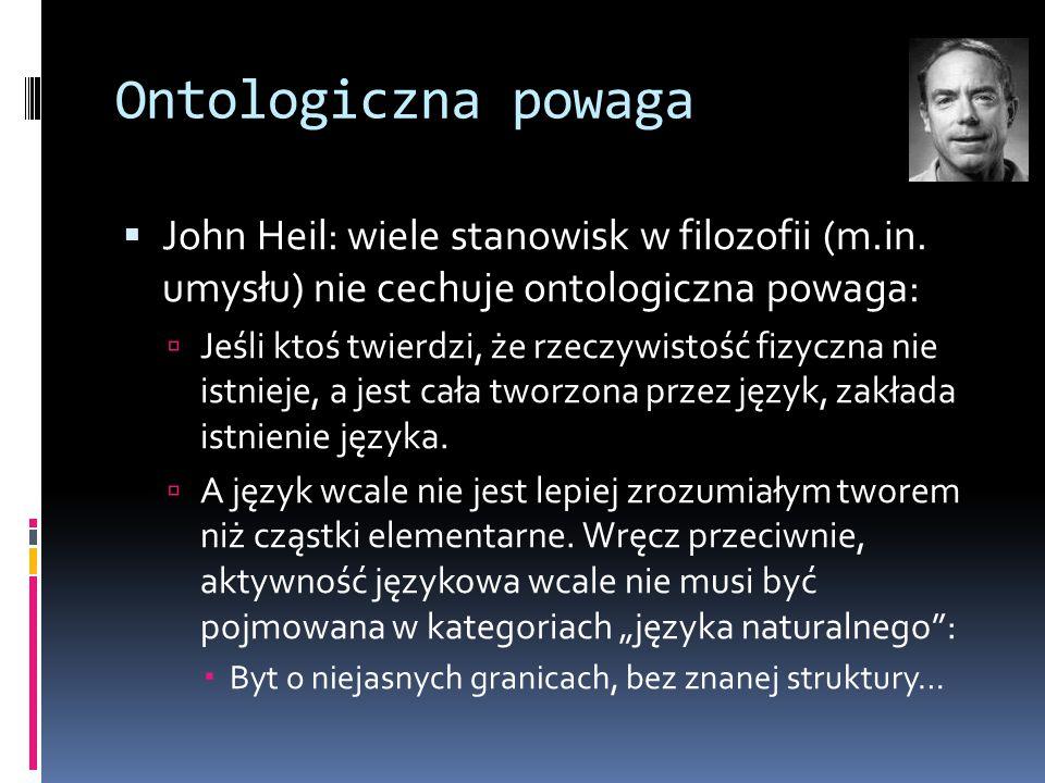Ontologiczna powaga  John Heil: wiele stanowisk w filozofii (m.in.