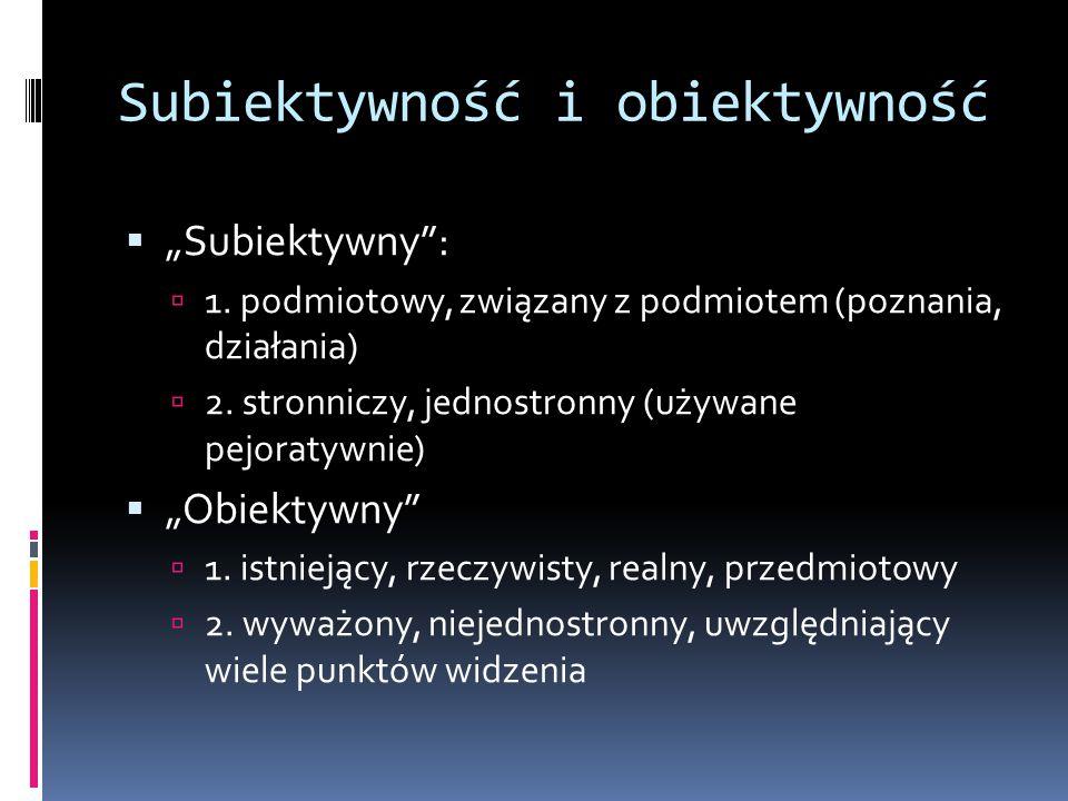 "Subiektywność i obiektywność  ""Subiektywny :  1."