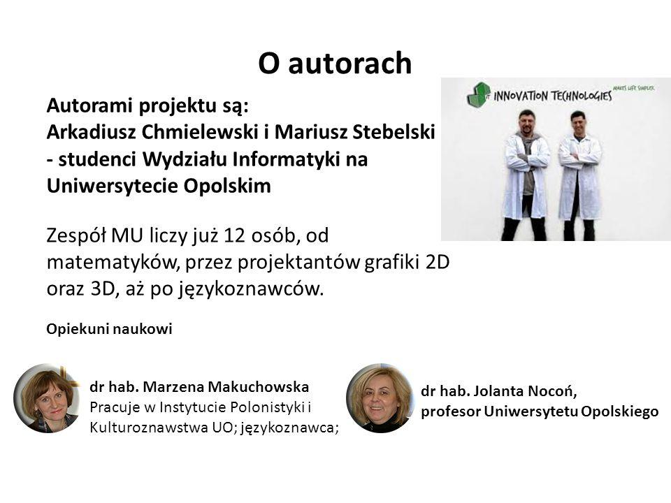 O autorach Autorami projektu są: Arkadiusz Chmielewski i Mariusz Stebelski - studenci Wydziału Informatyki na Uniwersytecie Opolskim Zespół MU liczy już 12 osób, od matematyków, przez projektantów grafiki 2D oraz 3D, aż po językoznawców.
