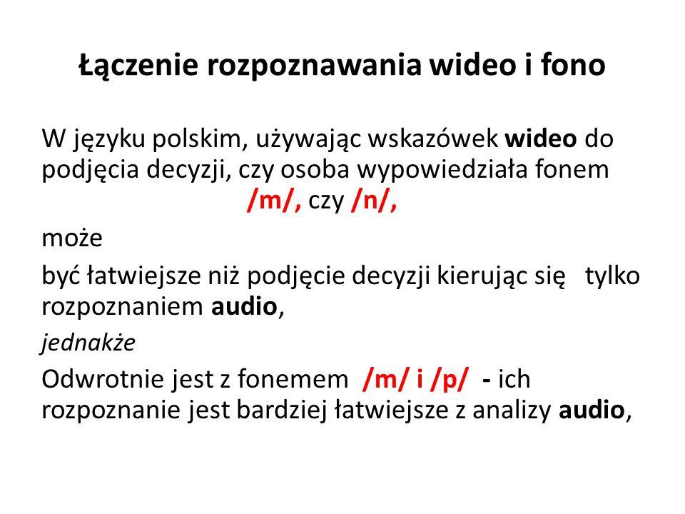 Łączenie rozpoznawania wideo i fono W języku polskim, używając wskazówek wideo do podjęcia decyzji, czy osoba wypowiedziała fonem /m/, czy /n/, może być łatwiejsze niż podjęcie decyzji kierując się tylko rozpoznaniem audio, jednakże Odwrotnie jest z fonemem /m/ i /p/ - ich rozpoznanie jest bardziej łatwiejsze z analizy audio,