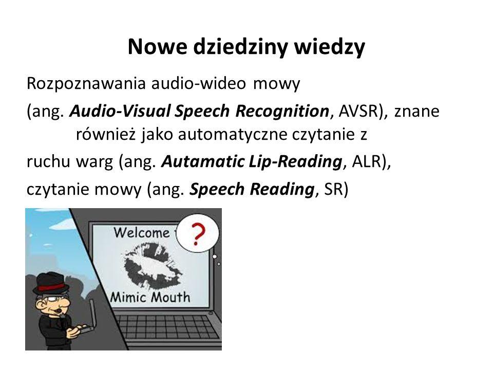 Nowe dziedziny wiedzy Rozpoznawania audio-wideo mowy (ang.