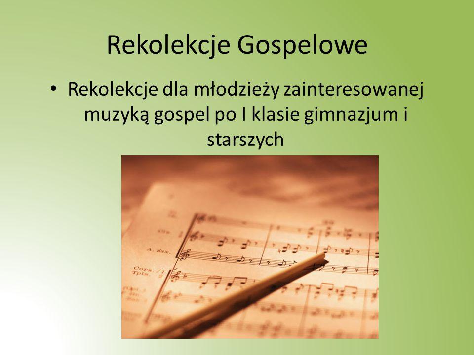 Rekolekcje Gospelowe Rekolekcje dla młodzieży zainteresowanej muzyką gospel po I klasie gimnazjum i starszych