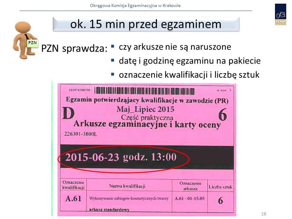 Okręgowa Komisja Egzaminacyjna w Krakowie ok. 15 min przed egzaminem 18 PZN sprawdza:  czy arkusze nie są naruszone  datę i godzinę egzaminu na paki