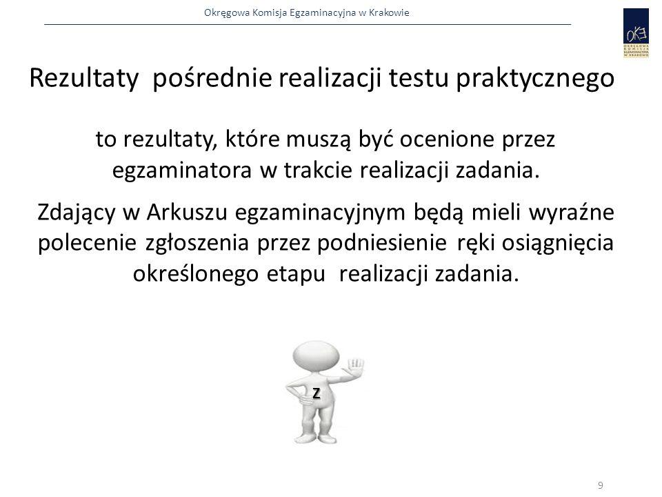 Okręgowa Komisja Egzaminacyjna w Krakowie Rezultaty pośrednie realizacji testu praktycznego to rezultaty, które muszą być ocenione przez egzaminatora w trakcie realizacji zadania.