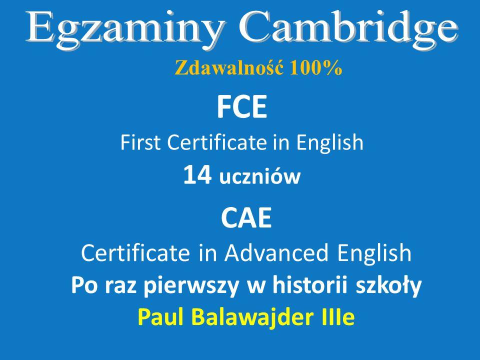 Zdawalność 100% FCE First Certificate in English 14 uczniów CAE Certificate in Advanced English Po raz pierwszy w historii szkoły Paul Balawajder IIIe