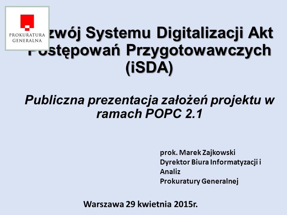 Organizacja ośrodków przetwarzania danych Prokuratury Rozwój Systemu Digitalizacji Akt Postępowań Przygotowawczych (iSDA) Rozwój Systemu Digitalizacji Akt Postępowań Przygotowawczych (iSDA)