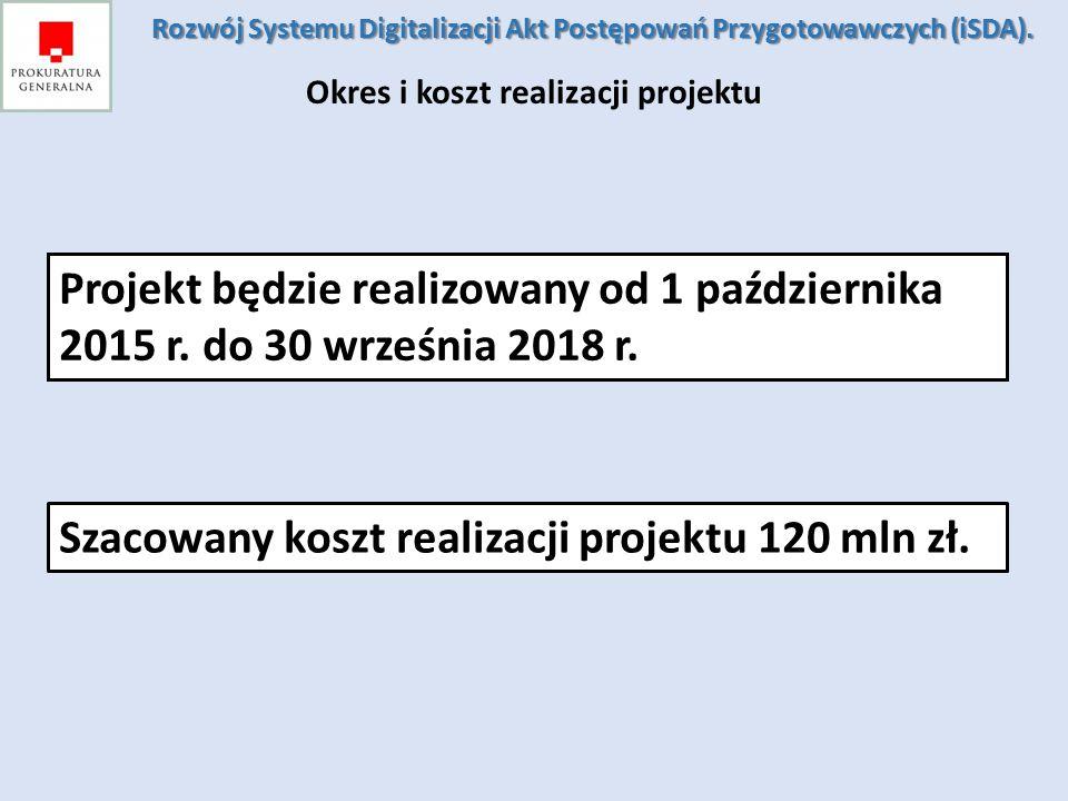 Okres i koszt realizacji projektu Projekt będzie realizowany od 1 października 2015 r. do 30 września 2018 r. Rozwój Systemu Digitalizacji Akt Postępo