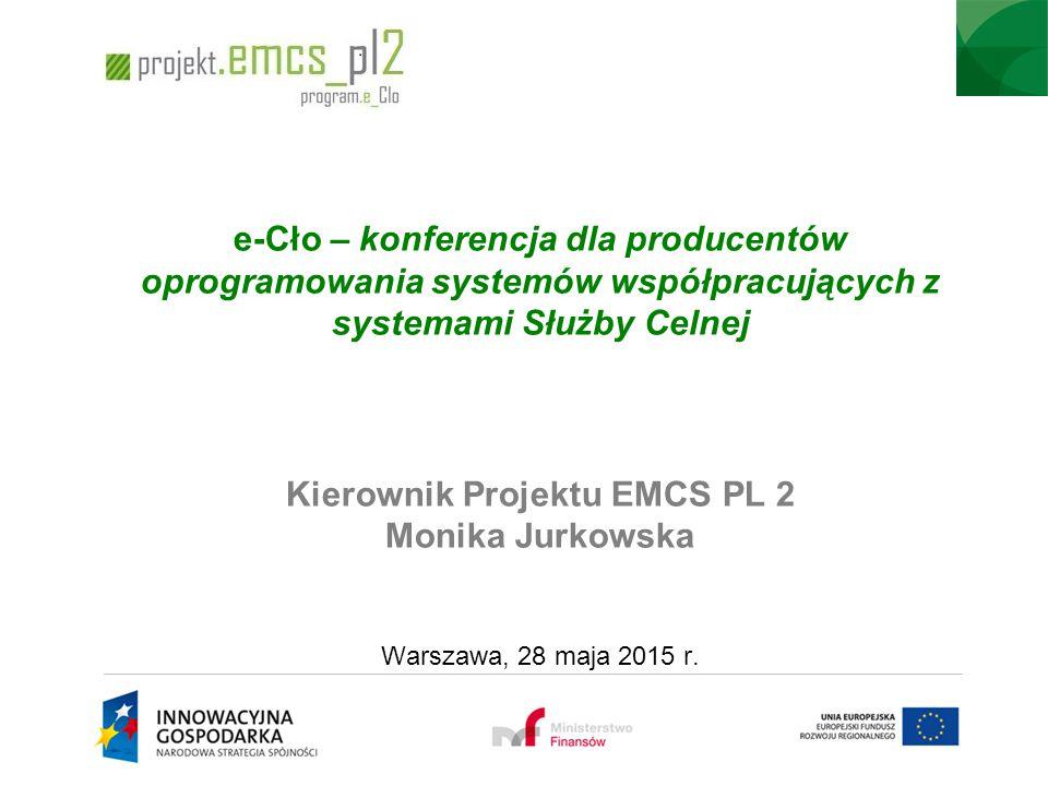 e-Cło – konferencja dla producentów oprogramowania systemów współpracujących z systemami Służby Celnej Kierownik Projektu EMCS PL 2 Monika Jurkowska W