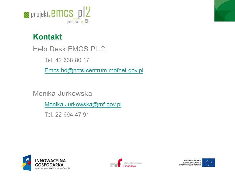 Kontakt Help Desk EMCS PL 2: Tel. 42 638 80 17 Emcs.hd@ncts-centrum.mofnet.gov.pl Monika Jurkowska Monika.Jurkowska@mf.gov.pl Tel. 22 694 47 91