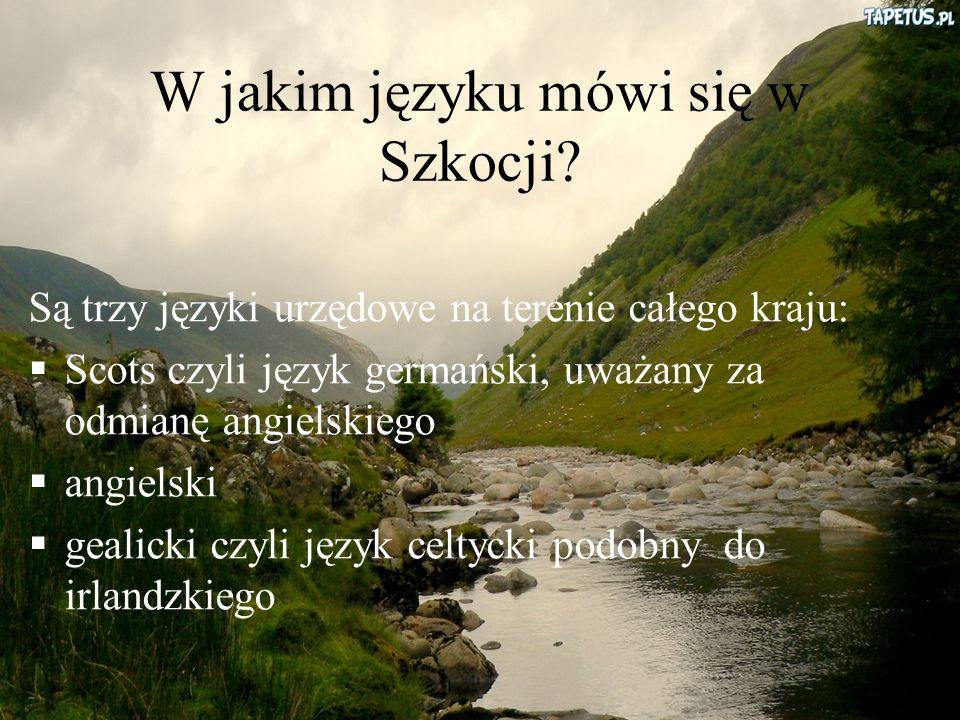 W jakim języku mówi się w Szkocji? Są trzy języki urzędowe na terenie całego kraju:  Scots czyli język germański, uważany za odmianę angielskiego  a