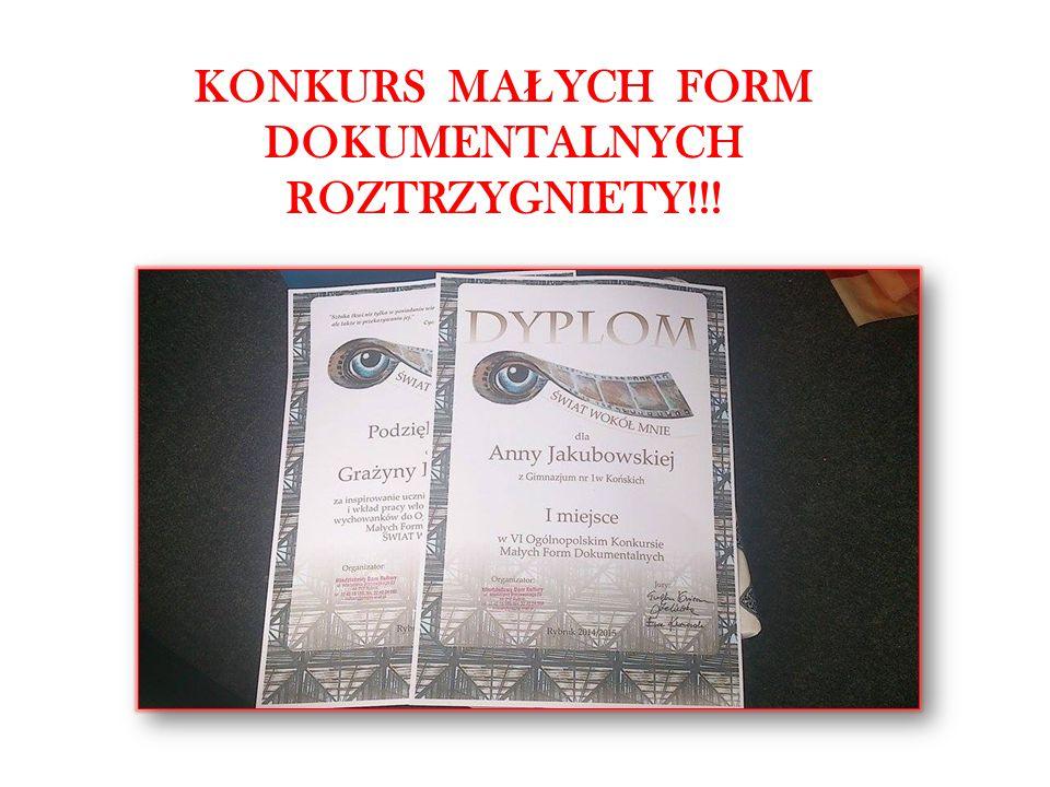 KONKURS MA Ł YCH FORM DOKUMENTALNYCH ROZTRZYGNIETY!!!