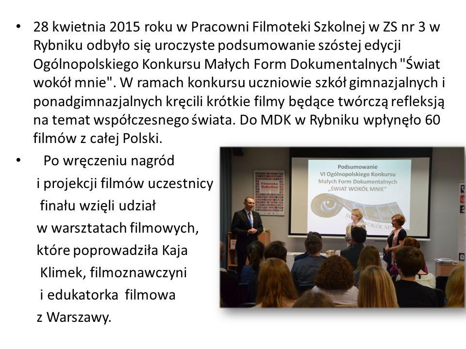 28 kwietnia 2015 roku w Pracowni Filmoteki Szkolnej w ZS nr 3 w Rybniku odbyło się uroczyste podsumowanie szóstej edycji Ogólnopolskiego Konkursu Małych Form Dokumentalnych Świat wokół mnie .
