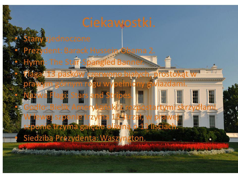 Ciekawostki. Stany zjednoczone Prezydent: Barack Hussein Obama 2. Hymn: The Star-Spangled Banner. Flaga: 13 pasków czerwono białych, prostokąt w prawy