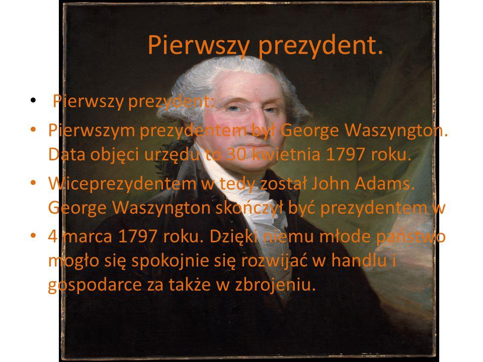 Pierwszy prezydent. Pierwszy prezydent: Pierwszym prezydentem był George Waszyngton. Data objęci urzędu to 30 kwietnia 1797 roku. Wiceprezydentem w te