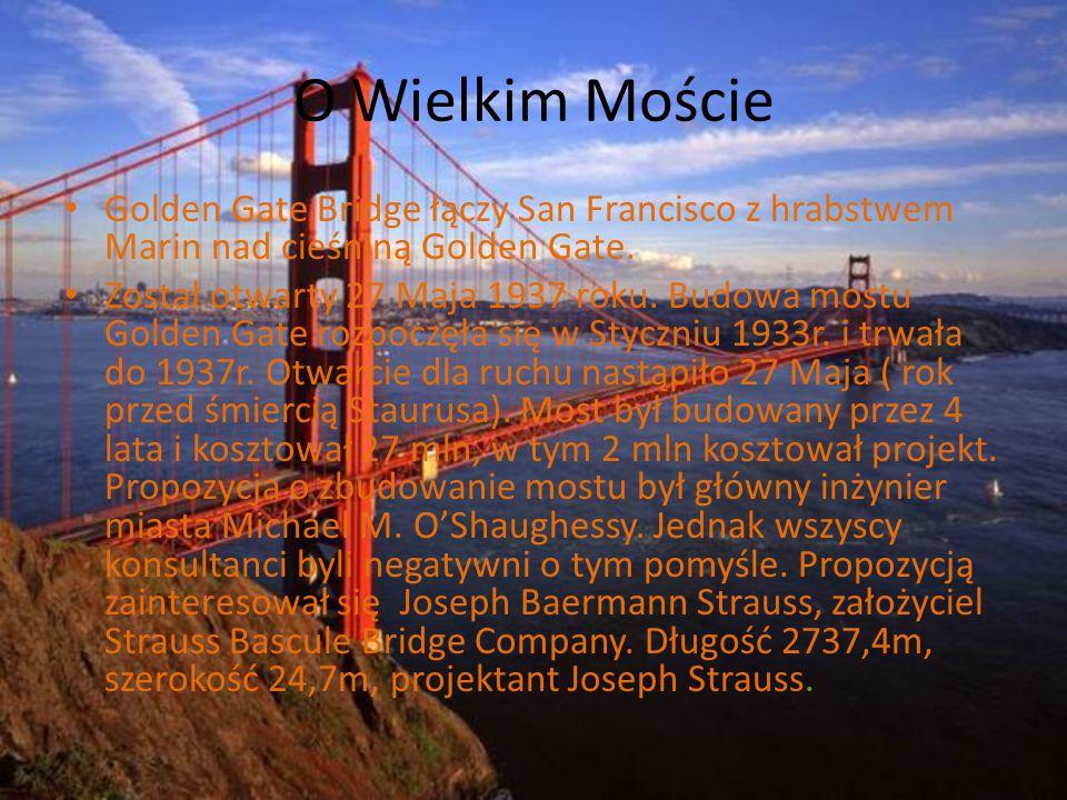 O Wielkim Moście Golden Gate Bridge łączy San Francisco z hrabstwem Marin nad cieśniną Golden Gate. Został otwarty 27 Maja 1937 roku. Budowa mostu Gol