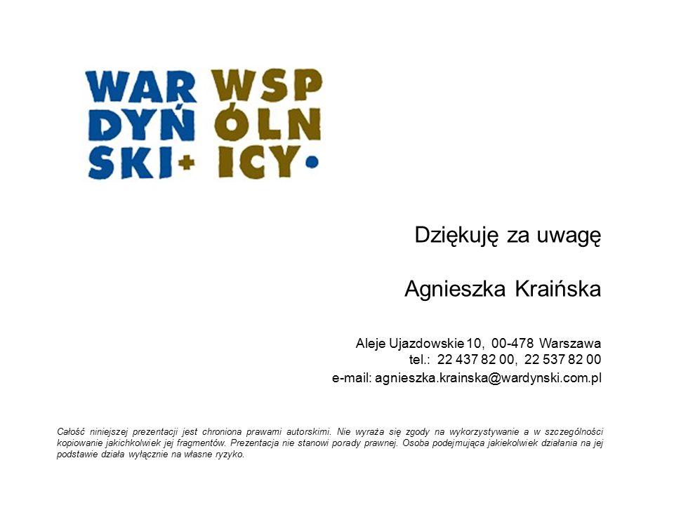 Dziękuję za uwagę Agnieszka Kraińska  Aleje Ujazdowskie 10, 00-478 Warszawa tel.: 22 437 82 00, 22 537 82 00 e-mail: agnieszka.krainska@wardynski.com.pl Całość niniejszej prezentacji jest chroniona prawami autorskimi.