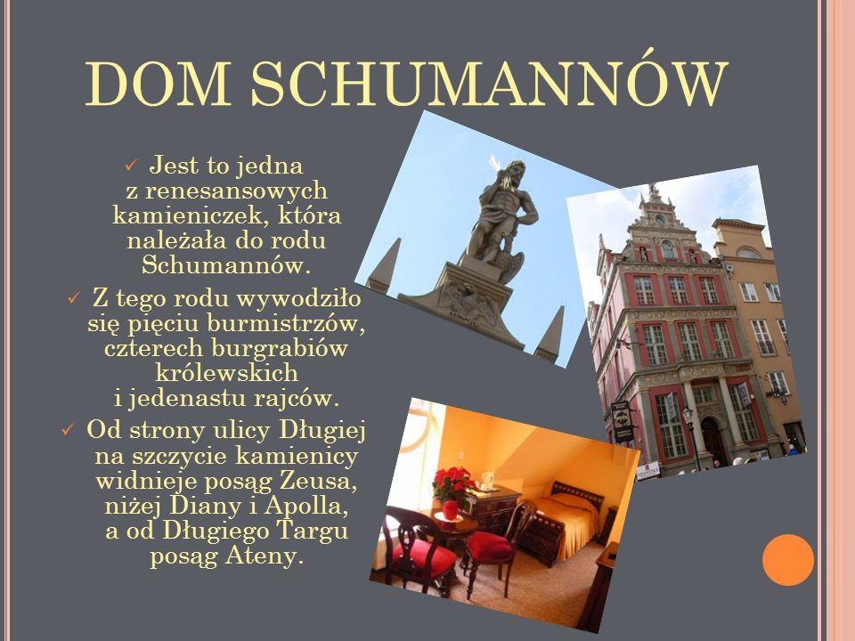 DOM SCHUMANNÓW Jest to jedna z renesansowych kamieniczek, która należała do rodu Schumannów. Z tego rodu wywodziło się pięciu burmistrzów, czterech bu