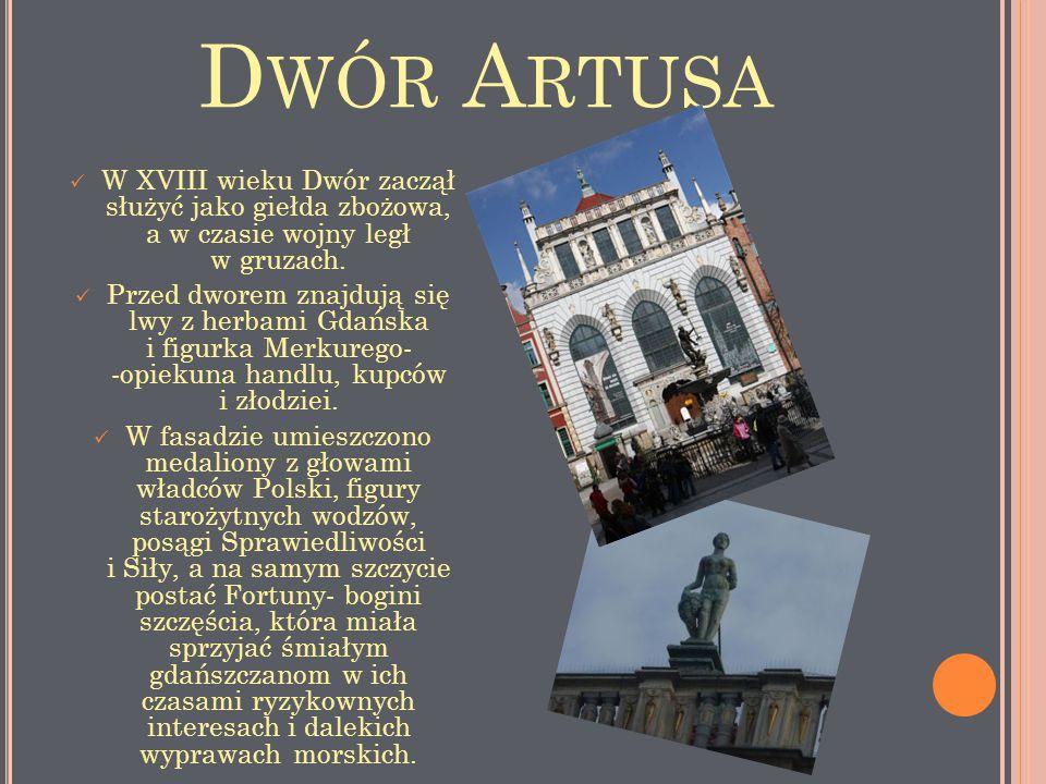 D WÓR A RTUSA W XVIII wieku Dwór zaczął służyć jako giełda zbożowa, a w czasie wojny legł w gruzach. Przed dworem znajdują się lwy z herbami Gdańska i