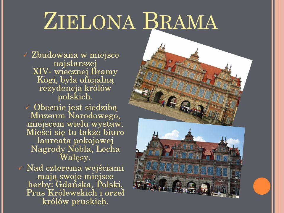 Z IELONA B RAMA Zbudowana w miejsce najstarszej XIV- wiecznej Bramy Kogi, była oficjalną rezydencją królów polskich. Obecnie jest siedzibą Muzeum Naro