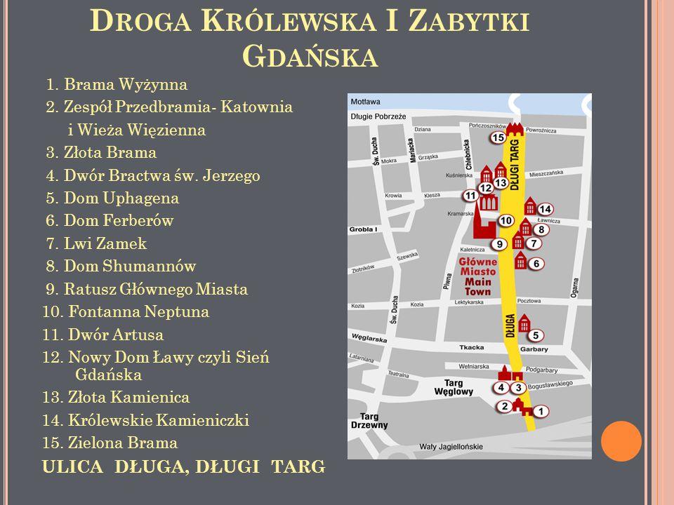 D ROGA K RÓLEWSKA I Z ABYTKI G DAŃSKA 1. Brama Wyżynna 2. Zespół Przedbramia- Katownia i Wieża Więzienna 3. Złota Brama 4. Dwór Bractwa św. Jerzego 5.