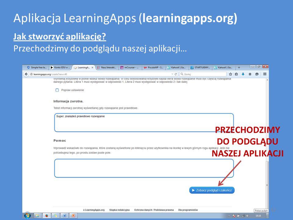 Aplikacja LearningApps (learningapps.org) Jak stworzyć aplikację? Przechodzimy do podglądu naszej aplikacji… PRZECHODZIMY DO PODGLĄDU NASZEJ APLIKACJI