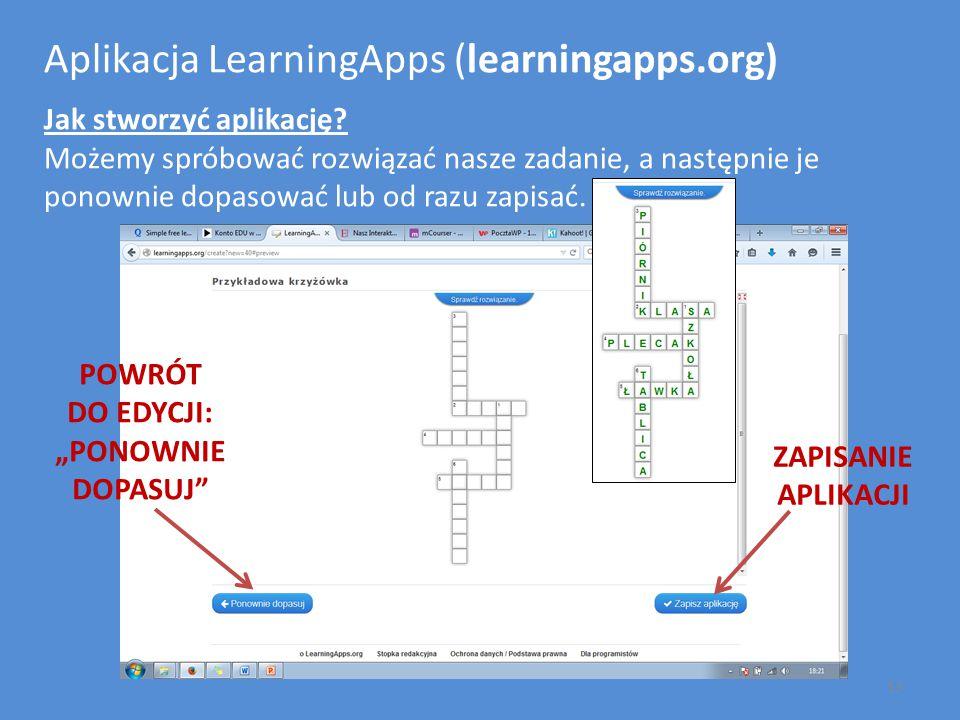 Aplikacja LearningApps (learningapps.org) Jak stworzyć aplikację? Możemy spróbować rozwiązać nasze zadanie, a następnie je ponownie dopasować lub od r