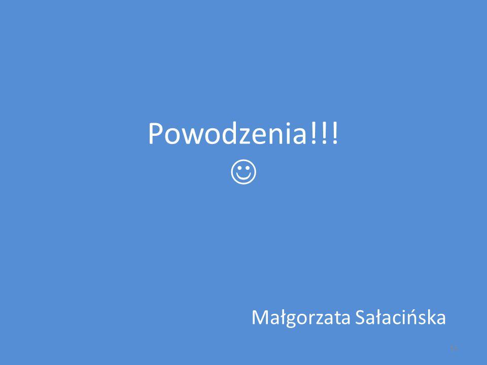Powodzenia!!! Małgorzata Sałacińska 15