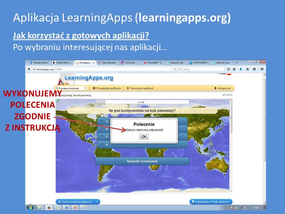 Aplikacja LearningApps (learningapps.org) Jak korzystać z gotowych aplikacji? Po wybraniu interesującej nas aplikacji… WYKONUJEMY POLECENIA ZGODNIE Z