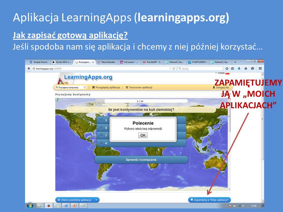 Aplikacja LearningApps (learningapps.org) Jak zapisać gotową aplikację? Jeśli spodoba nam się aplikacja i chcemy z niej później korzystać… ZAPAMIĘTUJE