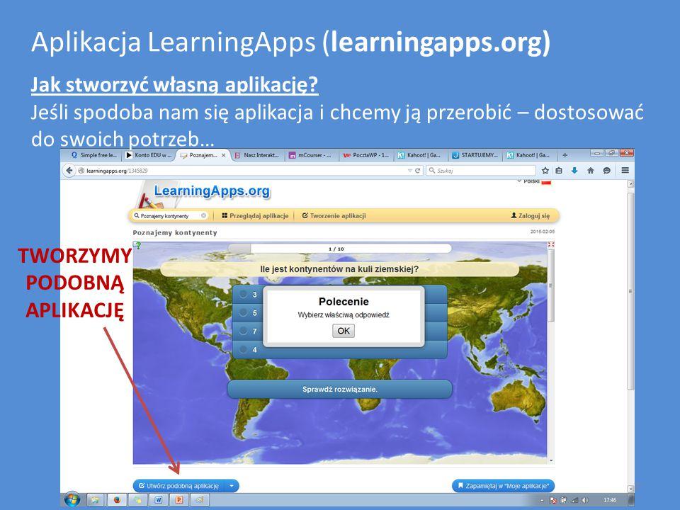 Aplikacja LearningApps (learningapps.org) Jak stworzyć własną aplikację? Jeśli spodoba nam się aplikacja i chcemy ją przerobić – dostosować do swoich