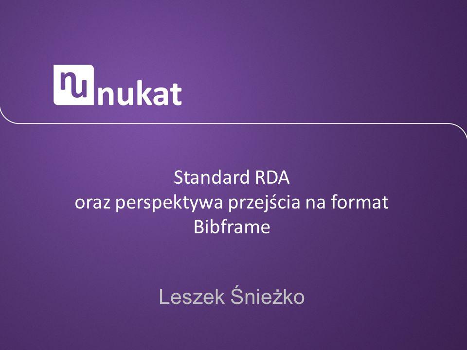 Leszek Śnieżko Standard RDA oraz perspektywa przejścia na format Bibframe
