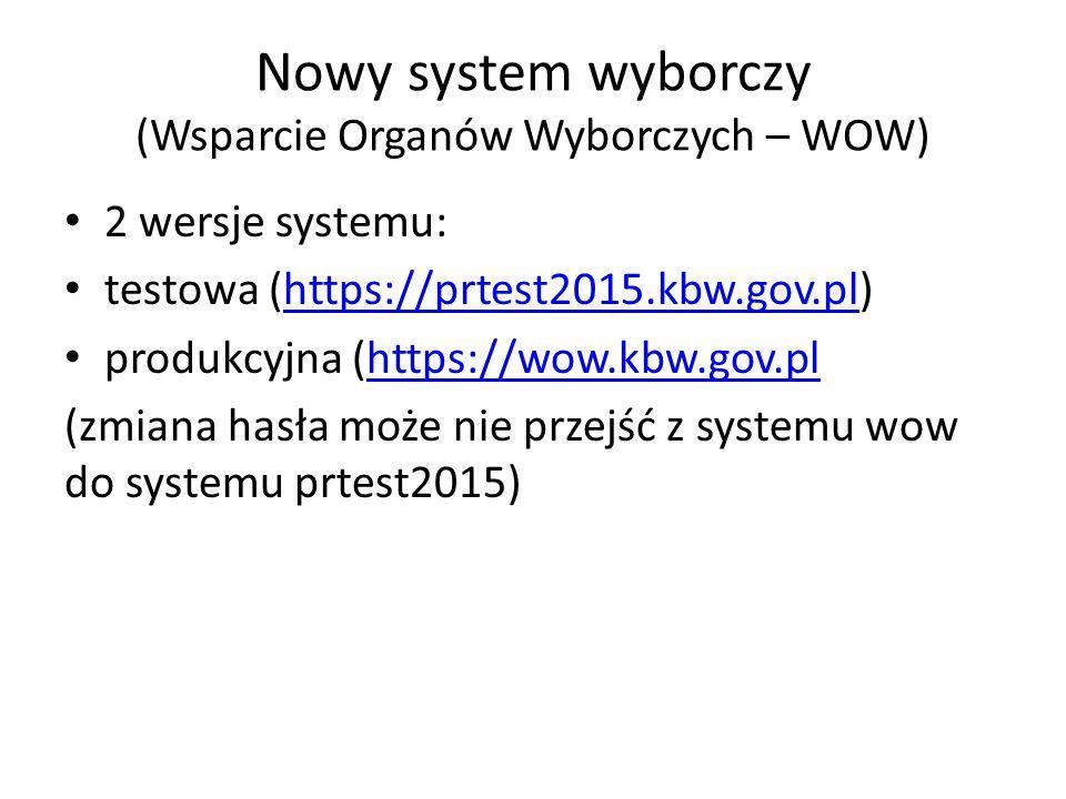 Nowy system wyborczy (Wsparcie Organów Wyborczych – WOW) 2 wersje systemu: testowa (https://prtest2015.kbw.gov.pl)https://prtest2015.kbw.gov.pl produkcyjna (https://wow.kbw.gov.plhttps://wow.kbw.gov.pl (zmiana hasła może nie przejść z systemu wow do systemu prtest2015)