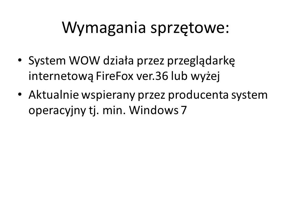 Wymagania sprzętowe: System WOW działa przez przeglądarkę internetową FireFox ver.36 lub wyżej Aktualnie wspierany przez producenta system operacyjny tj.