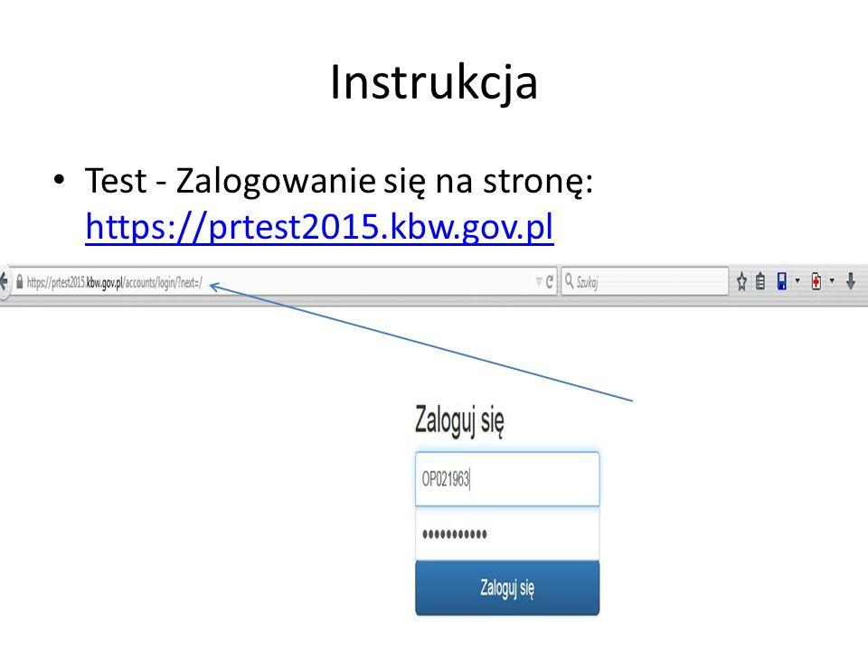 Instrukcja Test - Zalogowanie się na stronę: https://prtest2015.kbw.gov.pl https://prtest2015.kbw.gov.pl