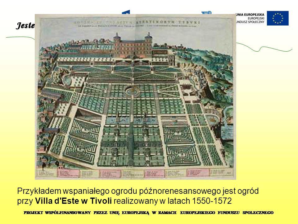 Przykładem wspaniałego ogrodu późnorenesansowego jest ogród przy Villa d'Este w Tivoli realizowany w latach 1550-1572