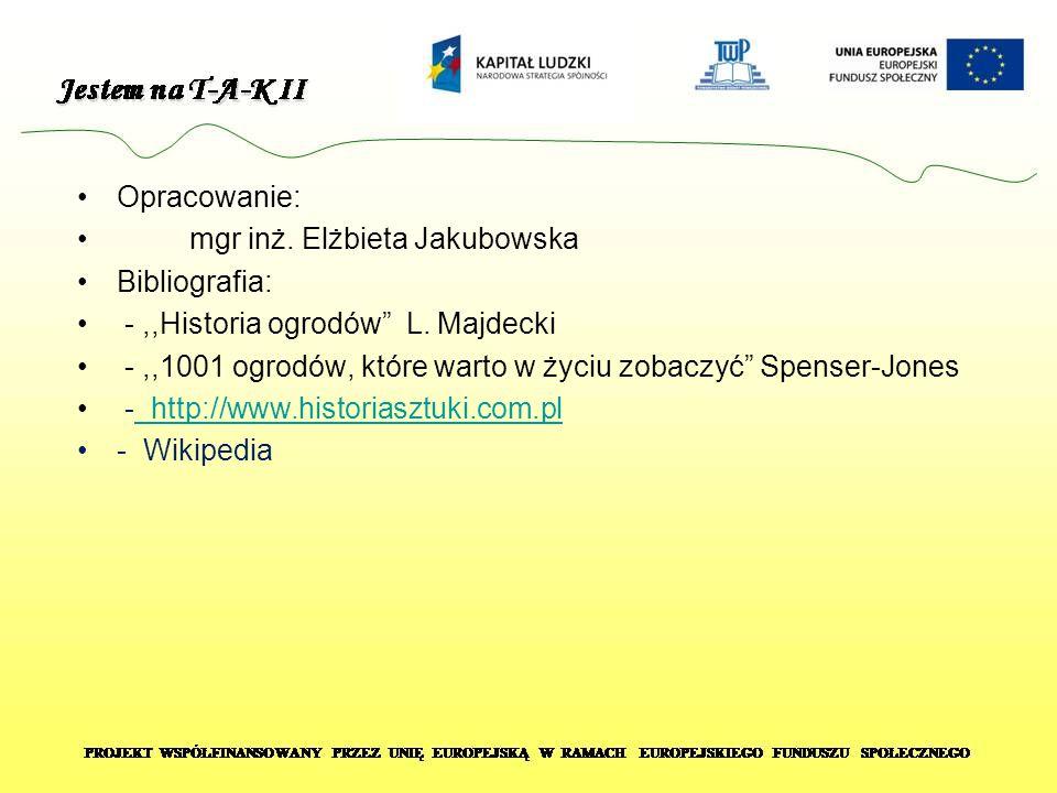 """Opracowanie: mgr inż. Elżbieta Jakubowska Bibliografia: -,,Historia ogrodów"""" L. Majdecki -,,1001 ogrodów, które warto w życiu zobaczyć"""" Spenser-Jones"""