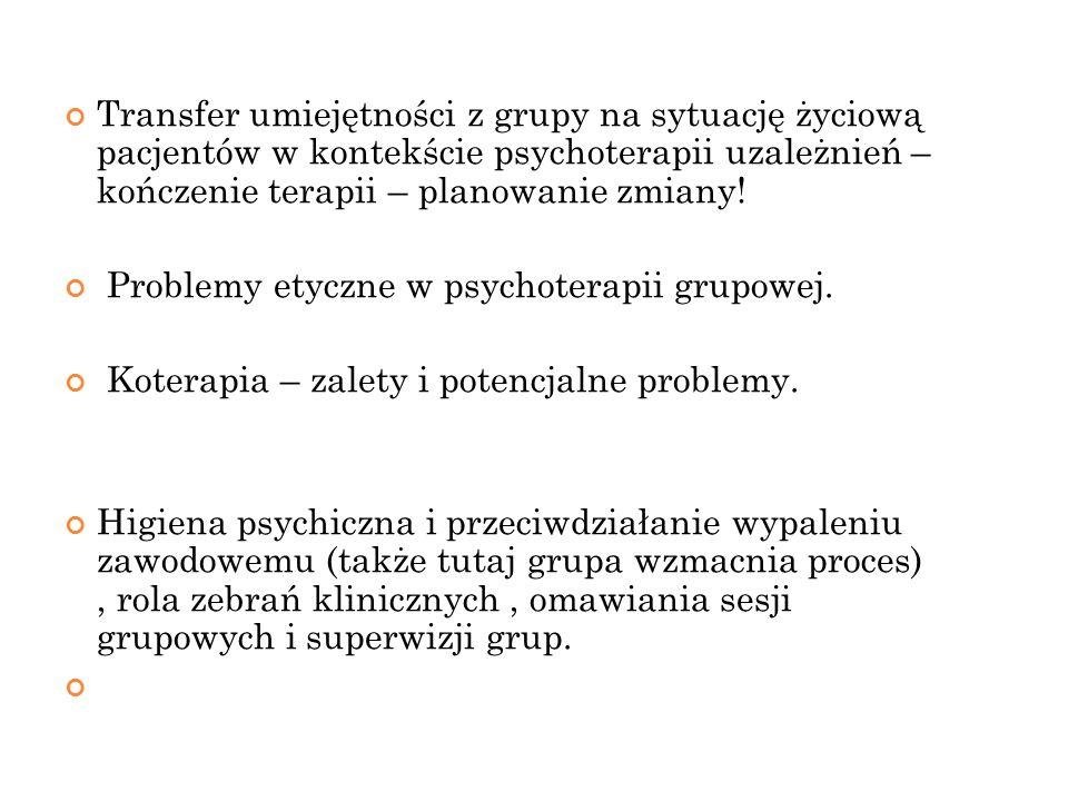 Transfer umiejętności z grupy na sytuację życiową pacjentów w kontekście psychoterapii uzależnień – kończenie terapii – planowanie zmiany! Problemy et