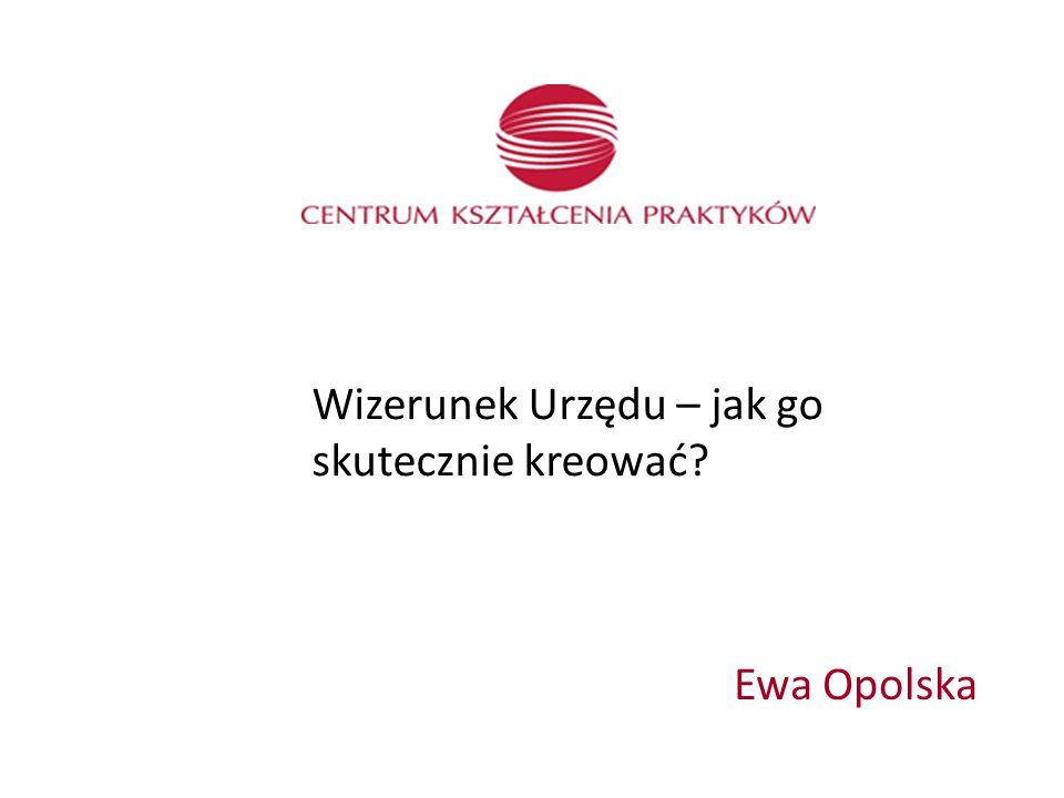 Ewa Opolska Wizerunek Urzędu – jak go skutecznie kreować?