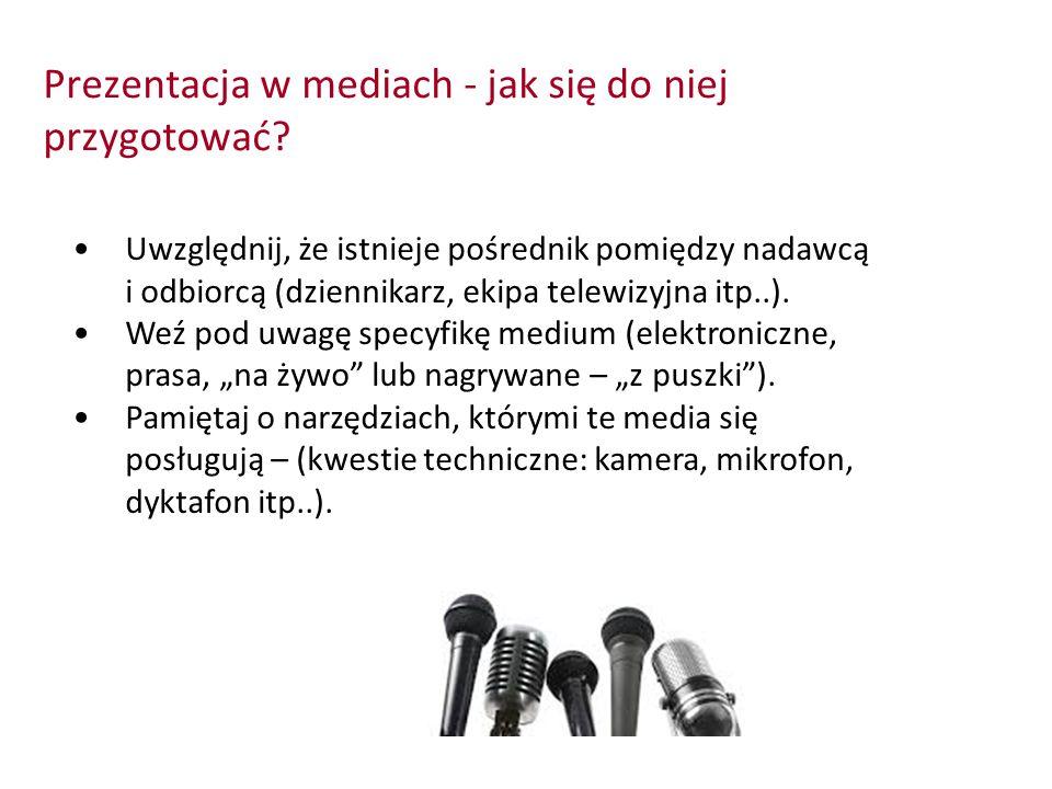 Prezentacja w mediach - jak się do niej przygotować? Uwzględnij, że istnieje pośrednik pomiędzy nadawcą i odbiorcą (dziennikarz, ekipa telewizyjna itp