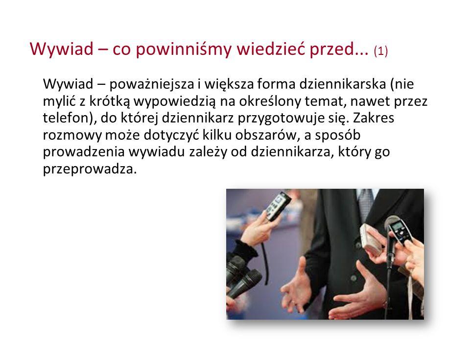 Wywiad – co powinniśmy wiedzieć przed... (1) Wywiad – poważniejsza i większa forma dziennikarska (nie mylić z krótką wypowiedzią na określony temat, n