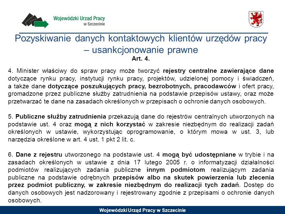Wojewódzki Urząd Pracy w Szczecinie Art. 4. 4. Minister właściwy do spraw pracy może tworzyć rejestry centralne zawierające dane dotyczące rynku pracy