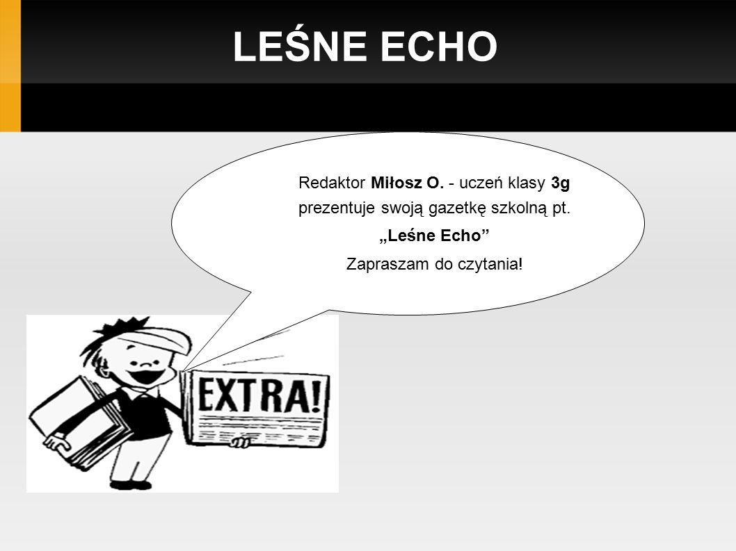 """LEŚNE ECHO Redaktor Miłosz O. - uczeń klasy 3g prezentuje swoją gazetkę szkolną pt. """"Leśne Echo"""" Zapraszam do czytania!"""