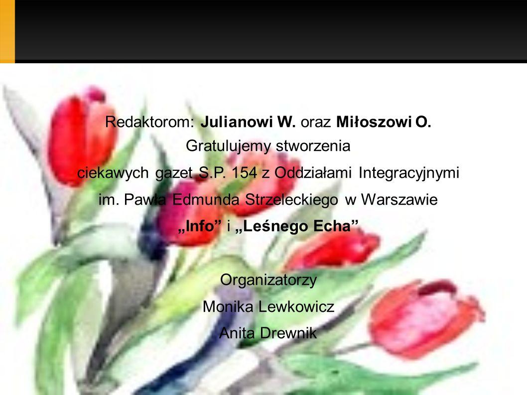 Redaktorom: Julianowi W. oraz Miłoszowi O. Gratulujemy stworzenia ciekawych gazet S.P. 154 z Oddziałami Integracyjnymi im. Pawła Edmunda Strzeleckiego