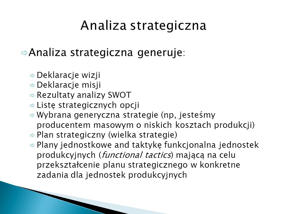  Analiza strategiczna generuje :  Deklaracje wizji  Deklaracje misji  Rezultaty analizy SWOT  Listę strategicznych opcji  Wybrana generyczna str