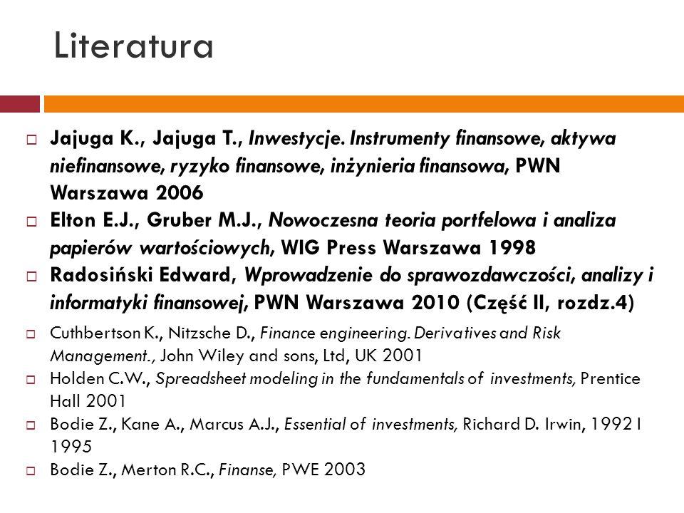 Literatura  Jajuga K., Jajuga T., Inwestycje. Instrumenty finansowe, aktywa niefinansowe, ryzyko finansowe, inżynieria finansowa, PWN Warszawa 2006 