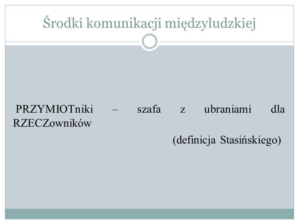 Środki komunikacji międzyludzkiej PRZYMIOTniki – szafa z ubraniami dla RZECZowników (definicja Stasińskiego)