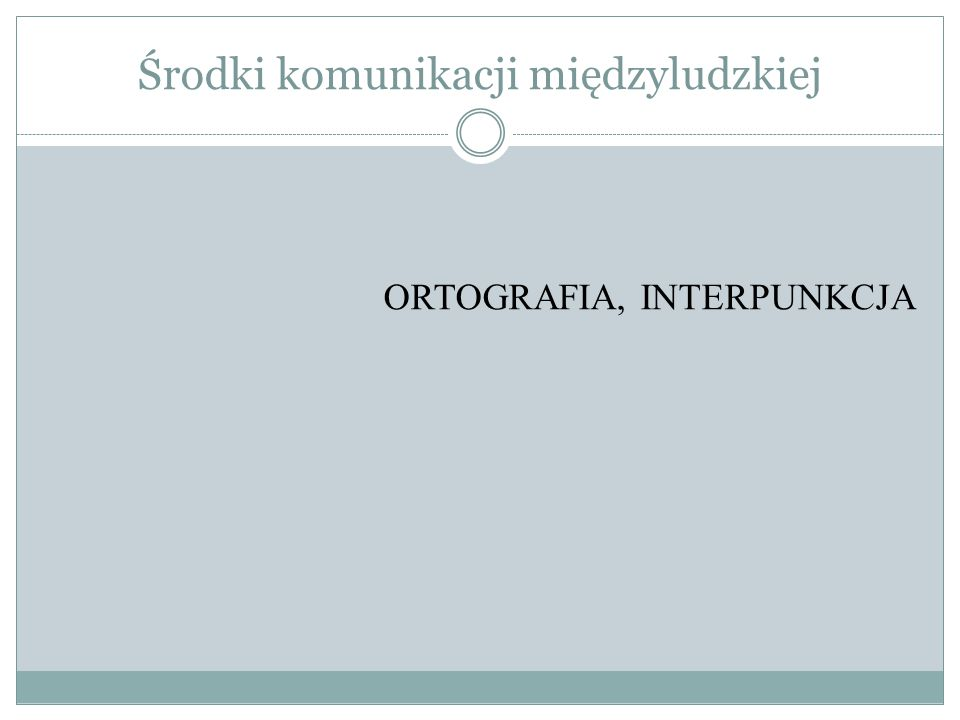 Środki komunikacji międzyludzkiej ORTOGRAFIA, INTERPUNKCJA